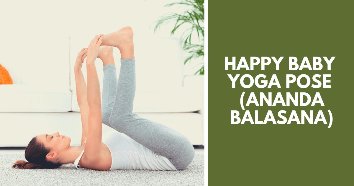 Happy baby yoga Pose - Ananda Balasana