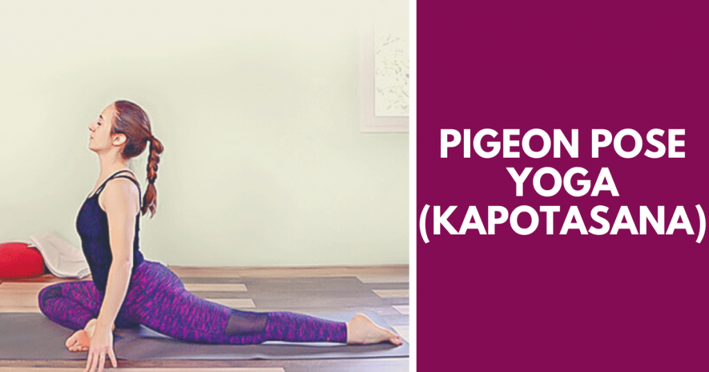 Pigeon pose yoga - Kapotasana